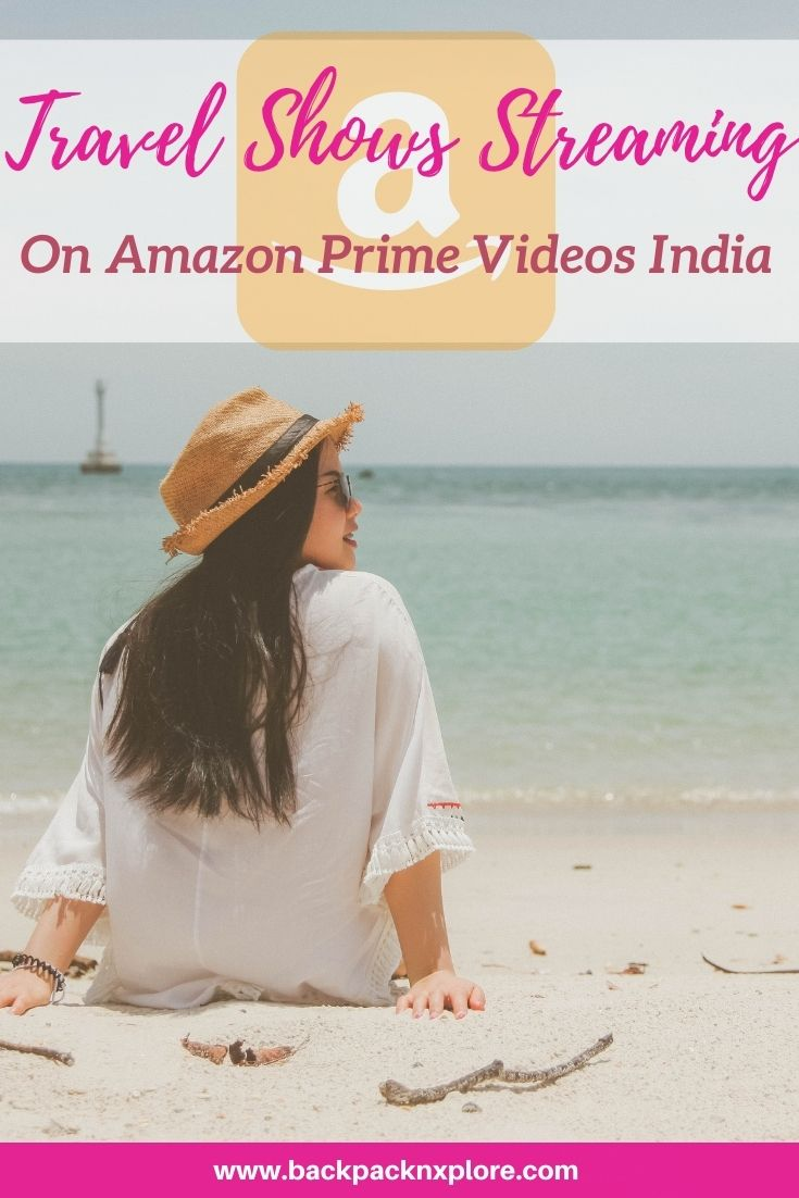 Best Travel Shows to Stream into from India. Amazon Prime, Netflix, and more.